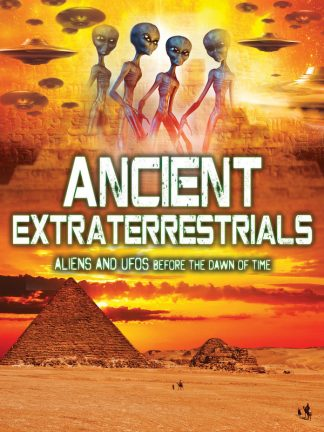 Ancient Extraterrestrials: Aliens and UFOsBefore theDawn ofTime